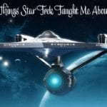 Five Things Star Trek Taught Me About Life