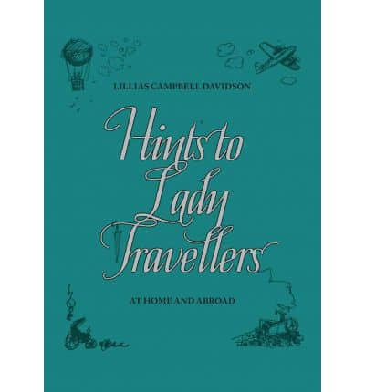 Hints to Lady Travellers- At Home and Abroad