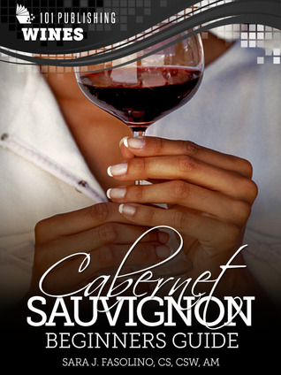 Cabernet Sauvignon: Beginners Guide to Wine (101 Publishing: Wine Series)