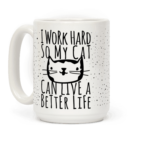i-work-hard-so-my-cat-can-live-a-better-life
