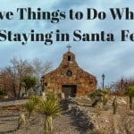 5 Things to Do While Staying in Santa Fe