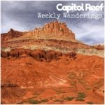 Weekly Wanderings #12 – Capitol Reef