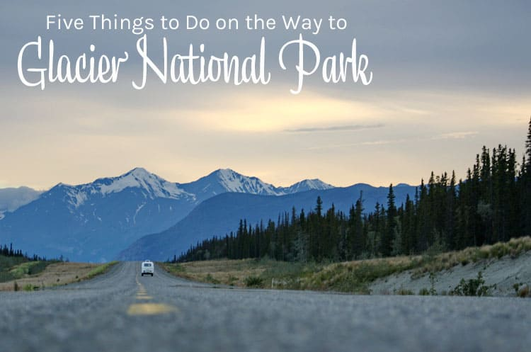 five things to do on the way to glacier national park