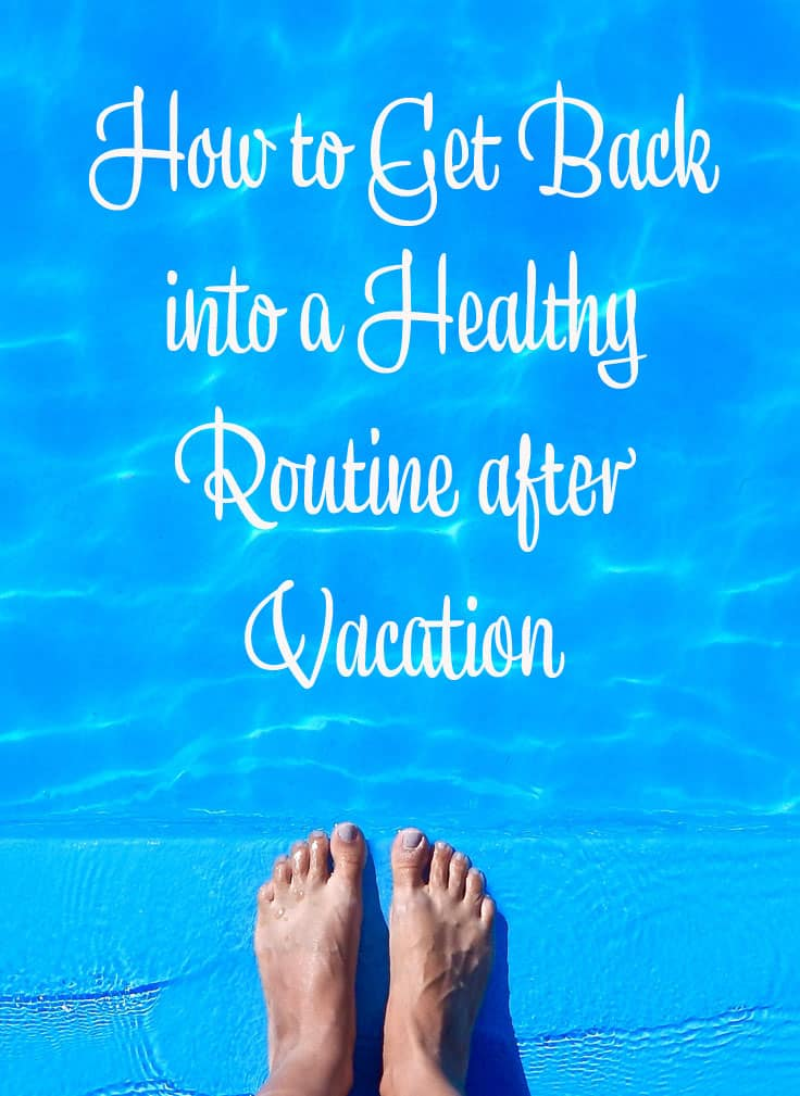 How to Get Back into a Healthy Routine after Vacation PIN