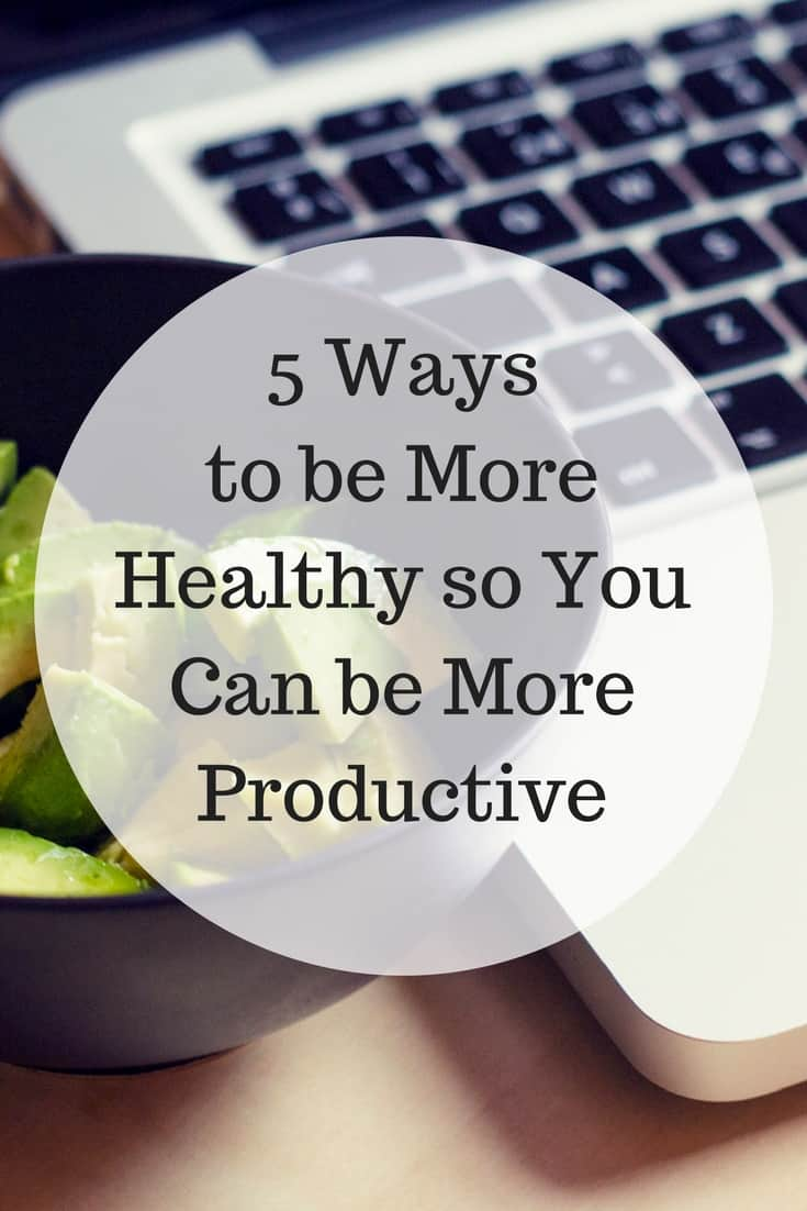 5 Ways to be More Healthy so You Can be More Productive PIN