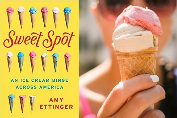 Summertime Reading - Sweet Spot- An Ice Cream Binge Across America - Amy Ettinger