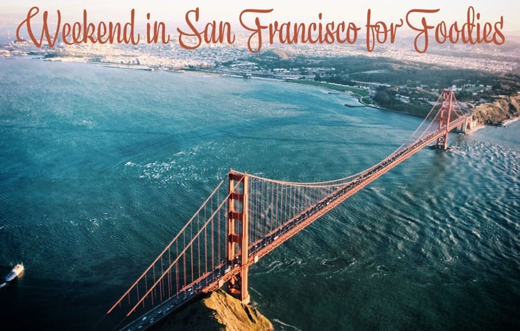 Weekend in San Francisco for Foodies