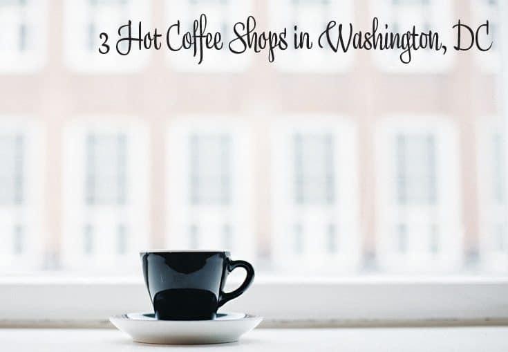 3 Hot Coffee Shops in Washington DC