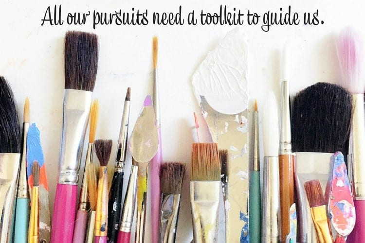 All our pursuits need a toolkit to guide us.
