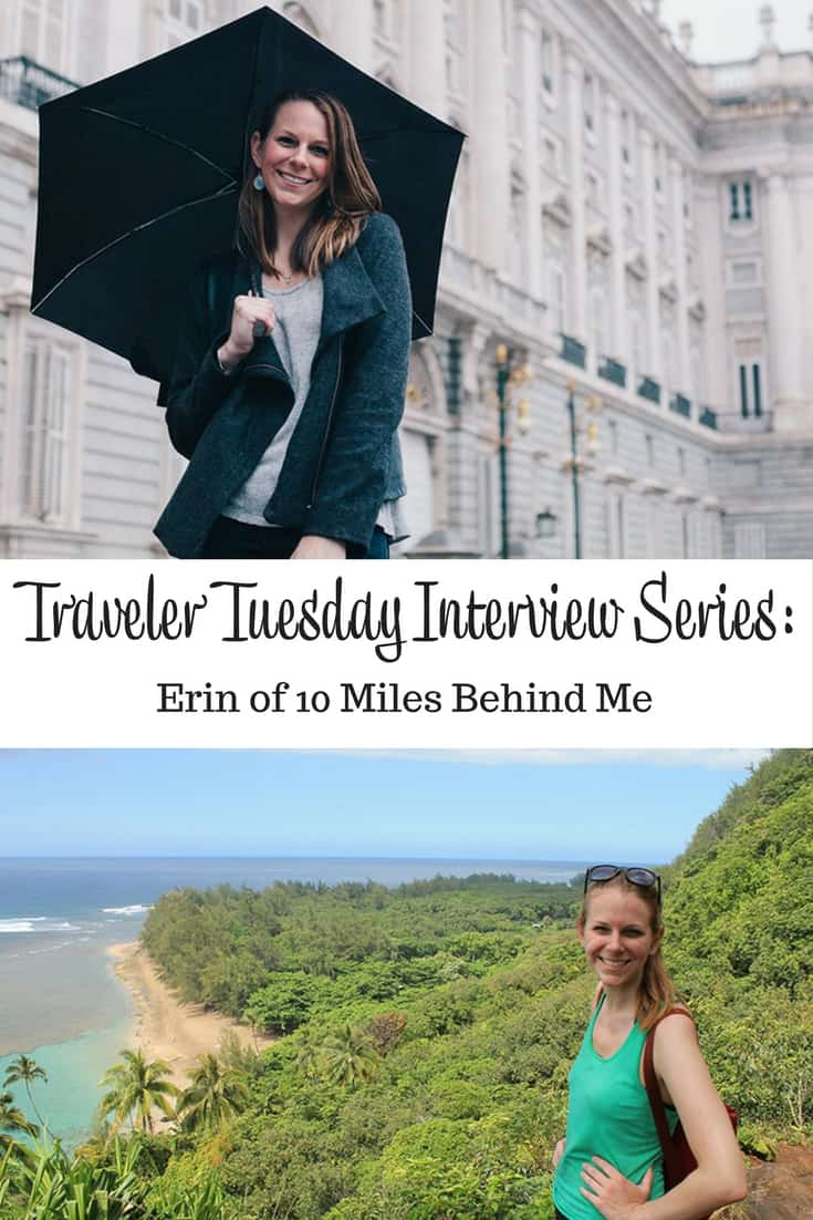 Traveler Tuesday Travel Blogger Interview with Erin of 10 Miles Behind Me