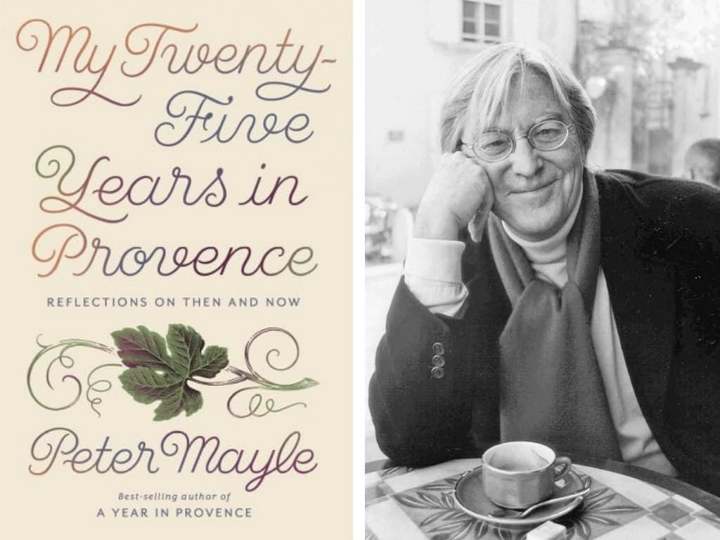 My Twenty-Five Years in Provence Reflections on Then and Now by Peter Mayle
