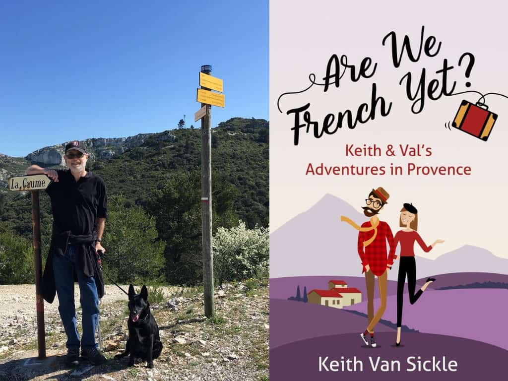 Are We French Yet_ Keith & Val's Adventures in Provence by Keith Van Sickle