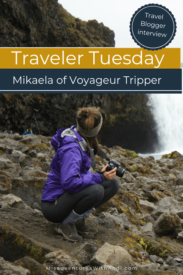 Traveler Tuesday Travel Blogger Interview with Mikaela of Voyageur Tripper