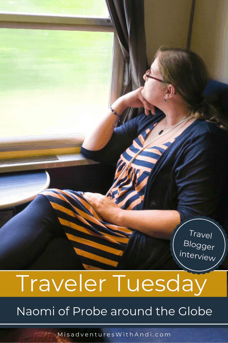 Traveler Tuesday Travel Blogger Interview with Naomi of Probe around the Globe