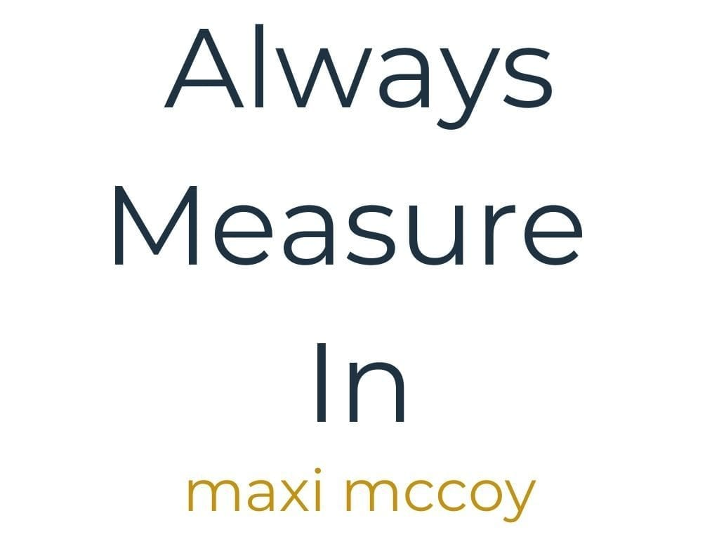 Always Measure In
