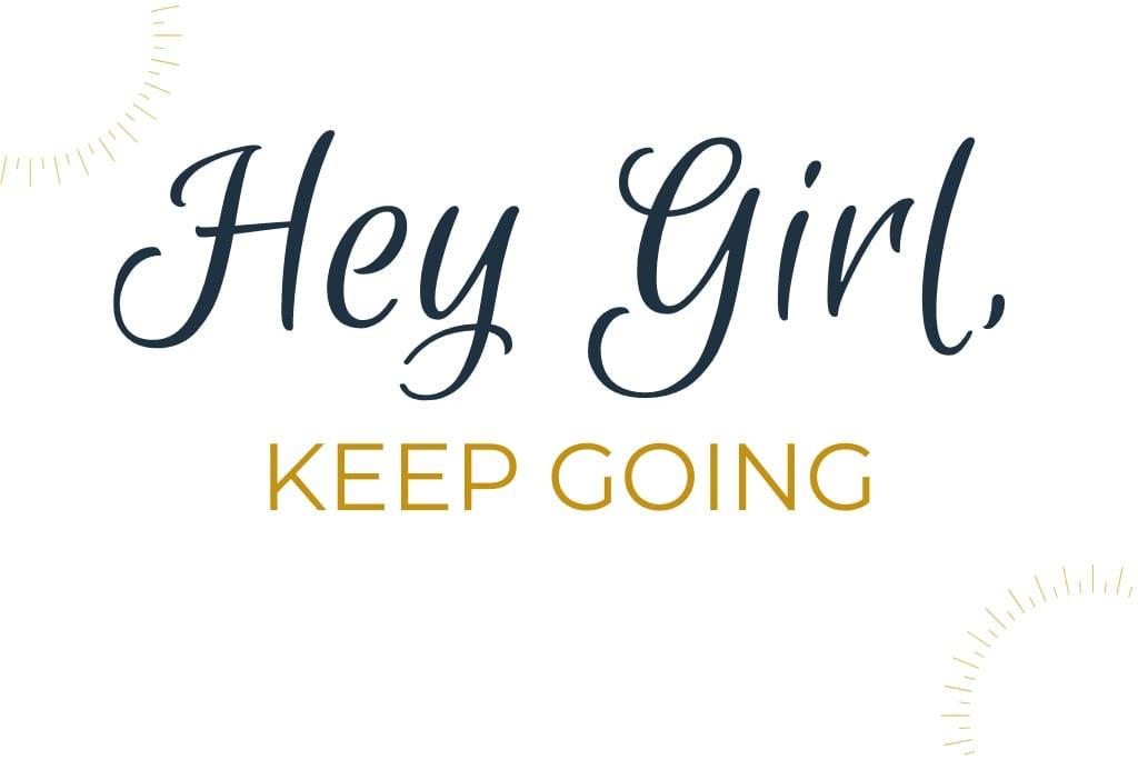 Hey Girl Keep Going