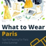 What to Wear in Paris: Tips for Packing for Paris in the Summer