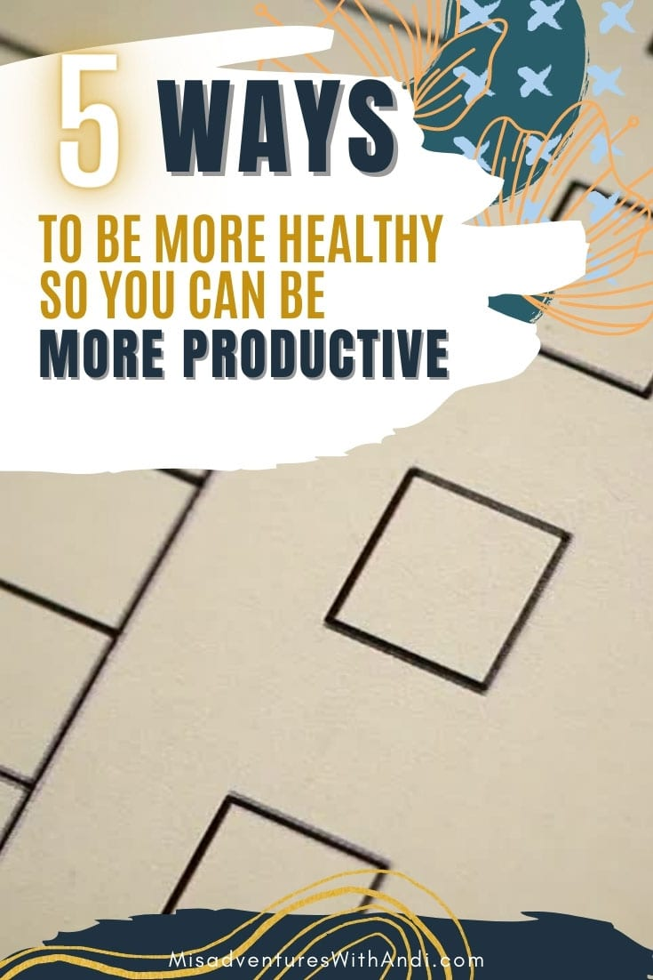 5 Ways to be More Healthy so You Can be More Productive